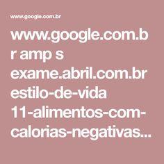www.google.com.br amp s exame.abril.com.br estilo-de-vida 11-alimentos-com-calorias-negativas-que-emagrecem-e-nutrem amp