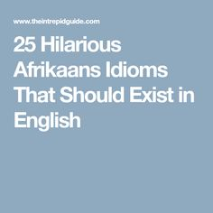 Afrikaans is one one of the easiest languages to learn and make you laugh. Translating Afrikaans to English, these Afrikaans idioms will make you giggle. Afrikaans, Idioms, Hilarious, Language, English, Learning, Studying, Hilarious Stuff, Languages