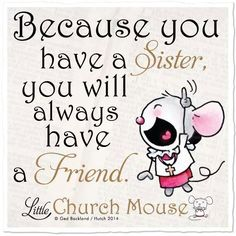 Because you have a sister...