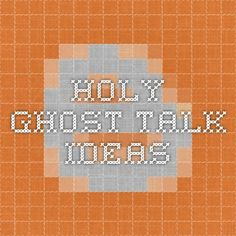 Holy Ghost talk ideas More