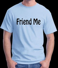 Funny t-shirt that says Friend Me. Great for all you Facebook or social medial lovers.