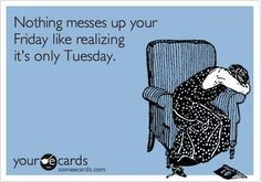 OMG! I did this a few weeks ago. Kept thinking it was Saturday and it was only Thursday.