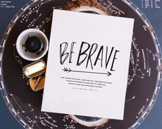 "Be Brave Print... ""For I know the plans I have for you,"" declares the Lord. Plans to prosper you and not to harm you, plans to give you hope and a future."" Jeremiah 29:11"