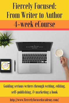 Fiercely Focus: From Writer to Author | 4-week eCourse to guide serious writers through writing, editing, self-publishing, & marketing a book