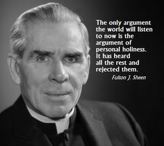 """""""The only argument the world will listen to now is the argument of personal holiness. It has heard all the rest and rejected them."""" Venerable Fulton J. Catholic Religion, Catholic Quotes, Catholic Prayers, Catholic Saints, Religious Quotes, Roman Catholic, Catholic Answers, Spiritual Quotes, Catholic Gentleman"""