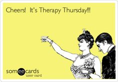 Cheers! It's Therapy Thursday!!!