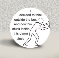 I Decided to Think Outside the Box, and Now I'm Stuck Inside this Damn Circle - PINBACK BUTTON or MAGNET - 1.25 inch round on Etsy, $2.00