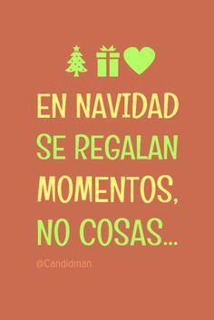 """""""En #Navidad se regalan #Momentos, no cosas""""… #Candidman #Frases #Reflexion"""