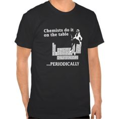 CHEMIST DO IT ON THE TABLE PERIODICALLY TSHIRT