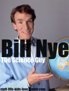 I Loved Bill Nye the Science Guy!!  Good to know though that he actually was/is a REAL scientist (well mechanical engineering to be exact) & is still going strong in the science field despite the show ending in 1998.