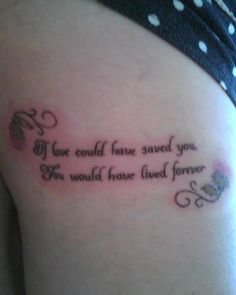 """My 4th tattoo: """"If love could have saved you, You would have lived forever"""" The thistles represent my Scottish heritage."""