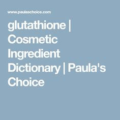 glutathione | Cosmetic Ingredient Dictionary | Paula's Choice
