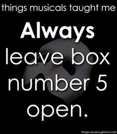 Things Musicals Taught Me: Phantom of the Opera...Always leave box 5 open. No one likes a dentist so it's better if his orders are obeyed.
