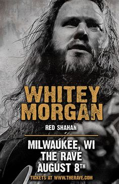 WHITEY MORGAN  with Red Shahan  Thursday, August 8, 2019 at 8:00pm  The Rave/Eagles Club 2401 W. Wisconsin Avenue Milwaukee WI 53233 USA  All Ages Logan Mize, Jon Pardi, Maren Morris, Dwight Yoakam, Country Concerts, Admission Ticket, Ticket Sales, August 8, Milwaukee
