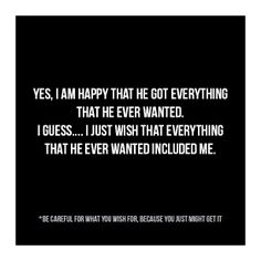 Everything That He Ever Wanted #heartbroken #quotes #wishyouwerewithme