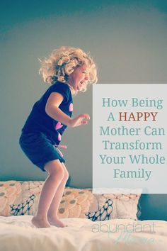 How Being a Happy Mother Can Transform Your Whole Family.