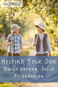 Friendship plays such a powerful role in a young man's life! But often our sons need encouragement and wisdom from us to build strong, positive friendships. Helping Your Son Build Strong, Solid Friendships ~ Club31Women