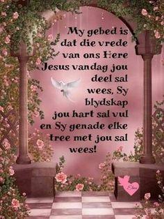 My gebed vir jou vandag. Dog Psychology, Lekker Dag, Pictures Of Jesus Christ, Afrikaanse Quotes, Goeie More, Living Water, Good Morning Wishes, Love Rose, Morning Greeting