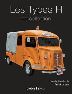 'Les type H de collection', superbe book about Citroen Tubes, all special models, with complet detailed discriptions of each model. Citroen Van, Citroen Type H, Vintage Motorcycles, Cars Motorcycles, Manx, 4x4 Trucks, Camper Van, Old Cars, Vintage Cars