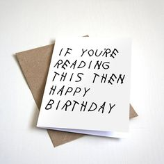 If Youre Reading This Then Happy Birthday by CrappyLittleThings
