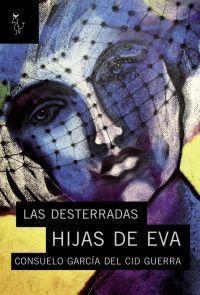 Las desterradas hijas de Eva / Consuelo García del Cid Guerra. Algón, 2012