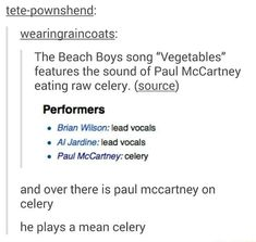 Ah yes, Paul McCartney the celery player. He also played bass in some obscure band... what was it... the Beetles? The Betales?