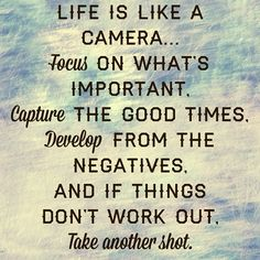 Life is like a camera… Focus on what's important,capture the good times develop from negatives. #life #motivation http://justgetideas.com/inspirational-quotes/
