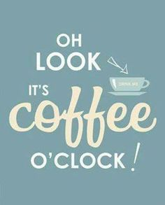 It's coffee o'clock all the time, right!?