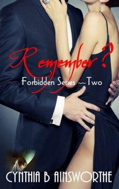 Remember? (Forbidden Series) (Volume 2) by Cynthia B Ainsworthe http://www.amazon.com/dp/0980245974/ref=cm_sw_r_pi_dp_PcKAvb1C8J67B