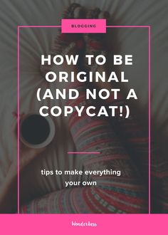 How To Be Original (and Not A Copycat!)