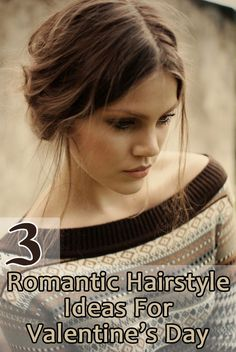 3 Romantic Hairstyle Ideas For Valentine's Day