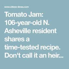 Tomato Jam: N. Asheville resident shares a time-tested recipe. Don't call it an heirloom. Tomato Jam, Time Tested, Asheville, Year Old, Preserves, Homestead, Tomatoes, Jar, Recipes