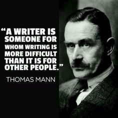 A writer is someone for whom writing is more difficult than it is for other people. - Thomas Mann.
