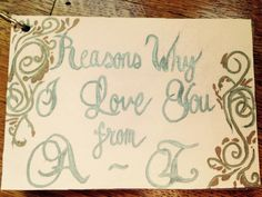 Reasons why I love you from A-Z Reasons Why I Love You, Birthday Cards For Boyfriend, My Boyfriend, Presents, My Love, Reasons I Love You, Gifts, Favors, My Friend