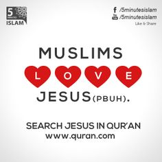 Muslims Love Jesus (pbuh). Search Jesus in qur'an www.quran.com  Please Like, Share and Spread the message. http://www.youtube.com/5MinutesIslam https://www.facebook.com/5MinutesIslam Islamic Quotes, Quranic verses, Hadith quotes, Islam, Muslim, Pious, Quran, Bukhari, poster, Quotations, God, Allah, One God, True God, Muhammad, Jesus, Abraham, Moses, Maryam, Non-muslim, Muslimah,