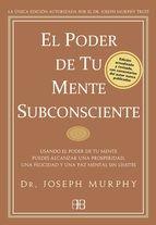 el poder de tu mente subconsciente: usando el poder de tu mente p uedes alcanzar una prosperidad, una felicidad y una paz mental sin limites-joseph murphy-9788496111769