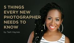5 Things I Wish Every New Photographer Knew by Tash Haynes