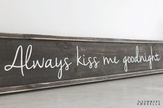 Always Kiss Me Goodnight Reclaimed Wood Sign by thesummeryumbrella