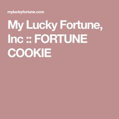 My Lucky Fortune, Inc  :: FORTUNE COOKIE