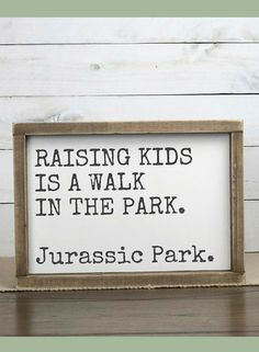 Ha! True statement! Raising kids is a walk in the park. Jurassic Park. Funny parenting sign, Funny signs, Sign Sayings, Farmhouse humor, Funny gifts, Mothers day gift, Gifts for moms, Gift for her, Framed Signs, farmhouse sign, home decor, farmhouse decor, rustic sign, rustic decor #ad