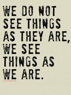 Small Daily Motivation Quotes: We do not see things as they are. We see them as we are - Anais Nin Wise Quotes, Quotable Quotes, Daily Quotes, Great Quotes, Words Quotes, Motivational Quotes, Inspirational Quotes, Paradox Quotes, Anais Nin Quotes