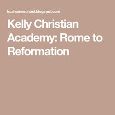 Kelly Christian Academy: Rome to Reformation