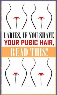 set: LADIES, IF YOU SHAVE YOUR PUBIC HAIR, READ THIS!