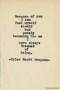 Poem of the week, LOVE Tyler Knott Greyson.I just love the way he can put feelings into words.my kind of pin.we should inspire others to become best version of themselves -Mari.Typewriter Series by Tyler Knott Gregson. Great Quotes, Quotes To Live By, Inspirational Quotes, Your Love Quotes, Perfect Guy Quotes, You Complete Me Quotes, My Lover Quotes, Being In Love Quotes, Thankful For You Quotes