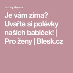Je vám zima? Uvařte si polévky našich babiček! | Pro ženy | Blesk.cz