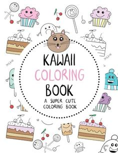 Kawaii Coloring Book: A Super Cute Coloring Book: Kawaii, Manga, Anime and Japanese Coloring Books for Adults, Teens, Tweens and Kids – Kawaii … and More (Cute Coloring Books for Girls)