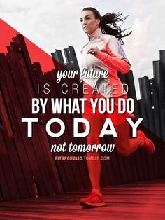 """Your Future Is Created By What You Do Today, Not Tomorrow"""