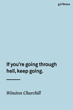 GIRLBOSS QUOTE: If you're going through hell, keep going. - Winston Churchill