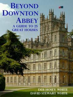Beyond Downton Abbey by Deb Hosey White and David Stewart White