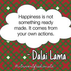 Happiness is not something ready made. It comes from your own actions. #dalailama #quotes #happiness Source: brainyquote.com